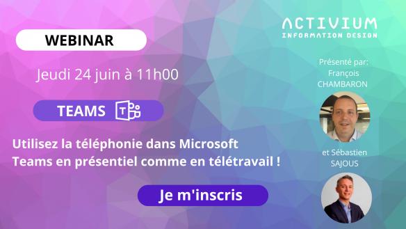 WEBINAR: 24/06/21 à 11H Utilisez la téléphonie dans Microsoft Teams en présentiel comme en télétravail!