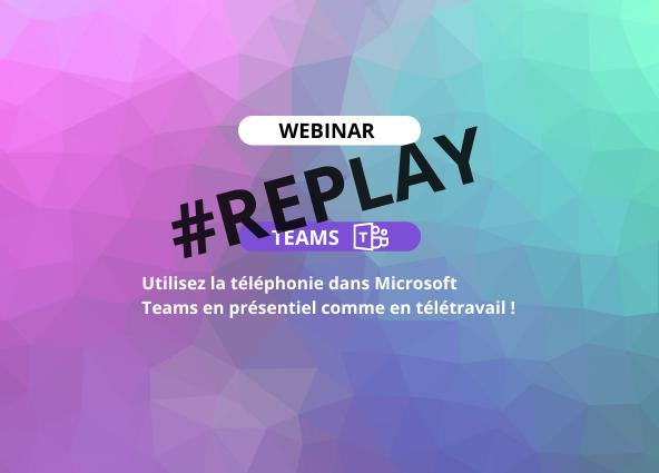 #REPLAY Webinar La téléphonie dans TEAMS