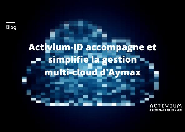 Activium-ID accompagne et simplifie la gestion multi-cloud d'Aymax!